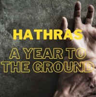 Hathras Gang Rape:   A Year To The Ground