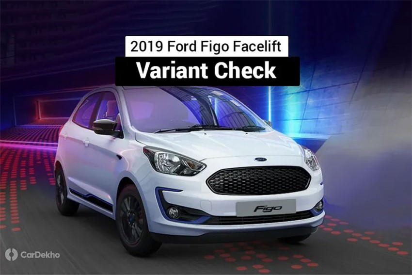 2019 Ford Figo Facelift: Variants At A Glance