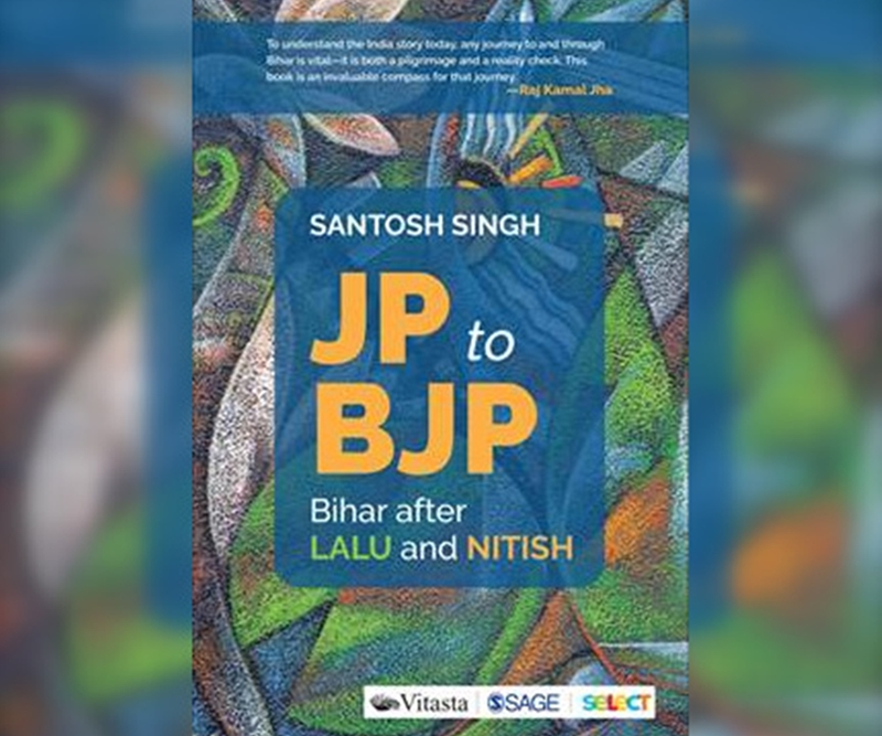Book Review:  JP To BJP: Bihar After Lalu And Nitish By Santosh Singh